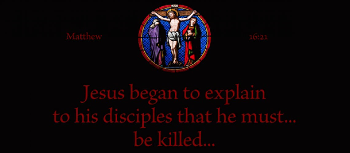 Bulletin -Matthew 16.21 Jesus must be killed